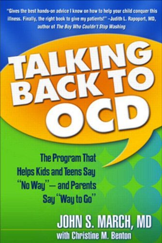 "Talking Back to Ocd: The Program That Helps Kids and Teens Say ""No Way"" -- And Parents Say ""Way to Go"""