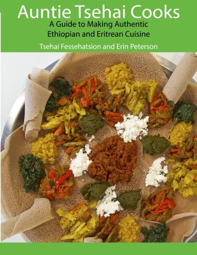 Auntie Tsehai Cooks: A Comprehensive Guide to Making Ethiopian and Eritrean Food