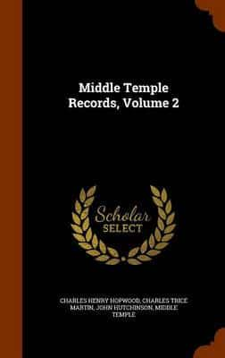 Middle Temple Records, Volume 2 by Charles Henry Hopwood,Charles Trice Martin,Associate Professor John Hutchinson, ISBN: 9781345716740