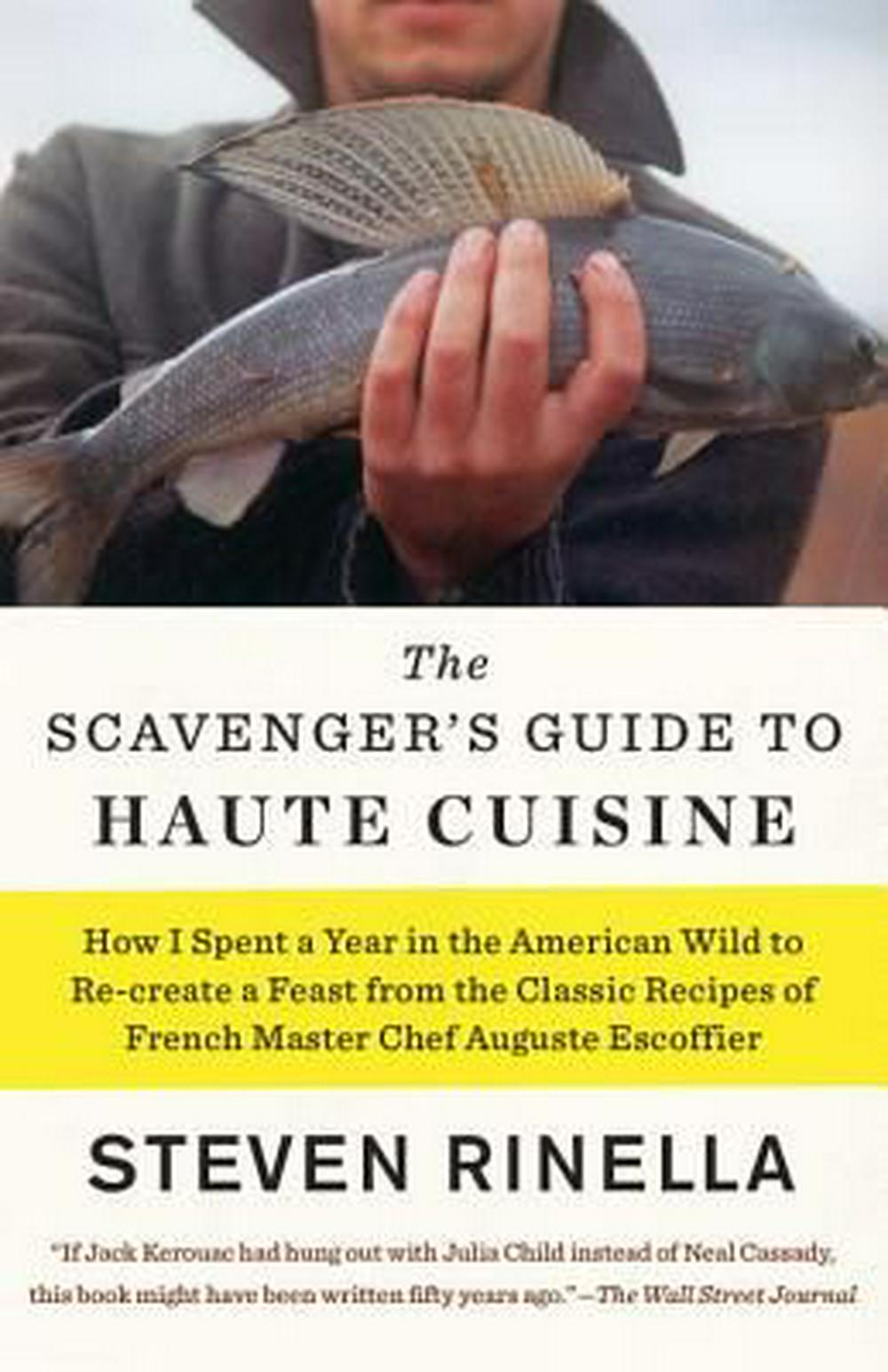 The Scavenger's Guide to Haute CuisineI Spent a Year in the American Wild to Re-Creat...