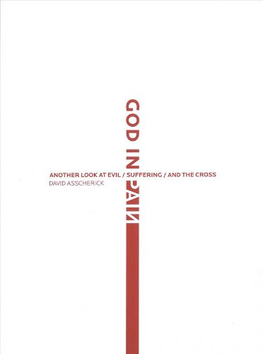 God in Pain: Another Look At Evil/suffering/and the Cross