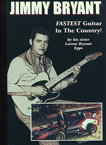 Fastest guitar in the country: The Jimmy Bryant story : a biography by Lorene Bryant Epps, ISBN: 9780970758842