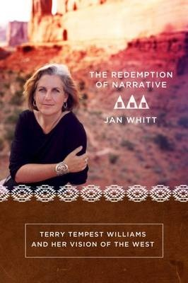 The Redemption of Narrative: Terry Tempest Wiliams and Her Vision of the West by Jan Whitt, ISBN: 9780881463880