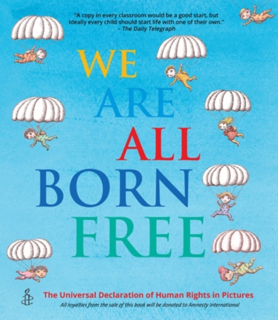 We Are All Born Free: The Universal Declaration of Human Rights in Pictures by Amnesty International, ISBN: 9781847806635