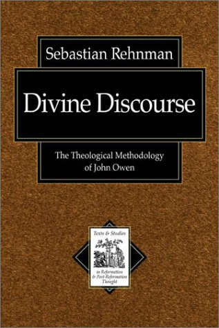 Divine Discourse: The Theological Methodology of John Owen (Texts and Studies in Reformation and Post-Reformation Though) by Sebastian Rehnman, ISBN: 9780801025013
