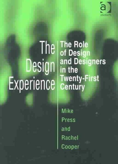 The Design Experience: The Role of Design and Designers in the Twenty-First Century by Mike Press, ISBN: 9780566078910