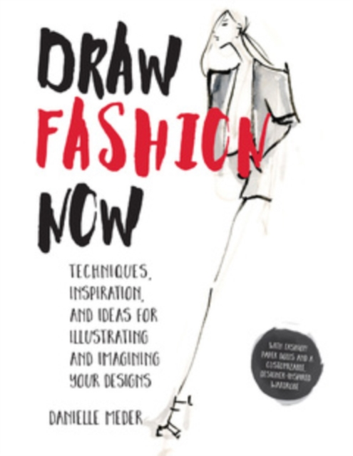 Draw Fashion NowTechniques, Inspiration, and Ideas for Illustra...