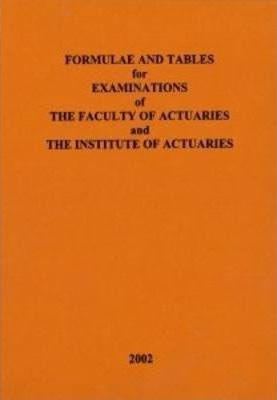 Formulae and Tables for Examinations of the Faculty of Actuaries and the Institute of Actuaries