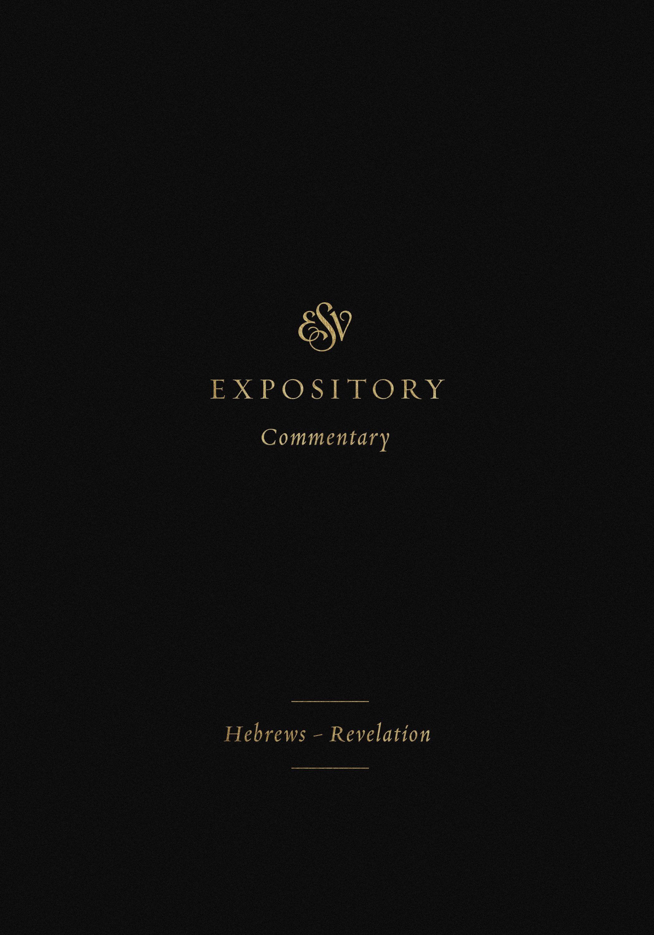 The ESV Bible Expository Commentary: Hebrews-Revelation