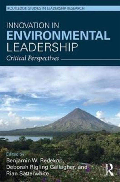 Innovation in Environmental Leadership: Critical Perspectives (Routledge Studies in Leadership Research)