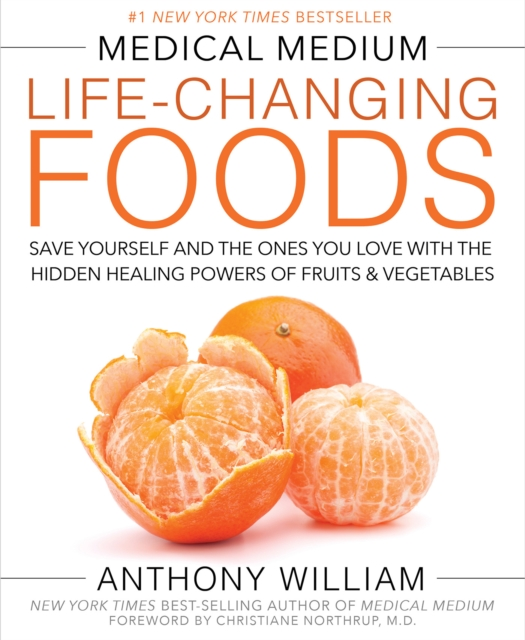 Medical Medium Life-Changing FoodsSave Yourself and the Ones You Love with the Hi...