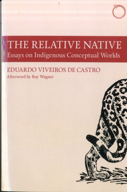 The Relative Native: Essays on Indigenous Conceptual Worlds (Hau - Special Collections in Ethnographic Theory)