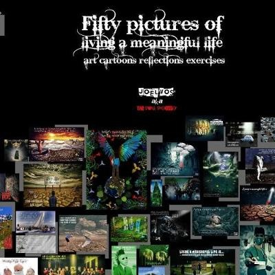 Fifty pictures of living a meaningful life: Art, cartoons, exercises by Dr Joel Vos, ISBN: 9781544693545