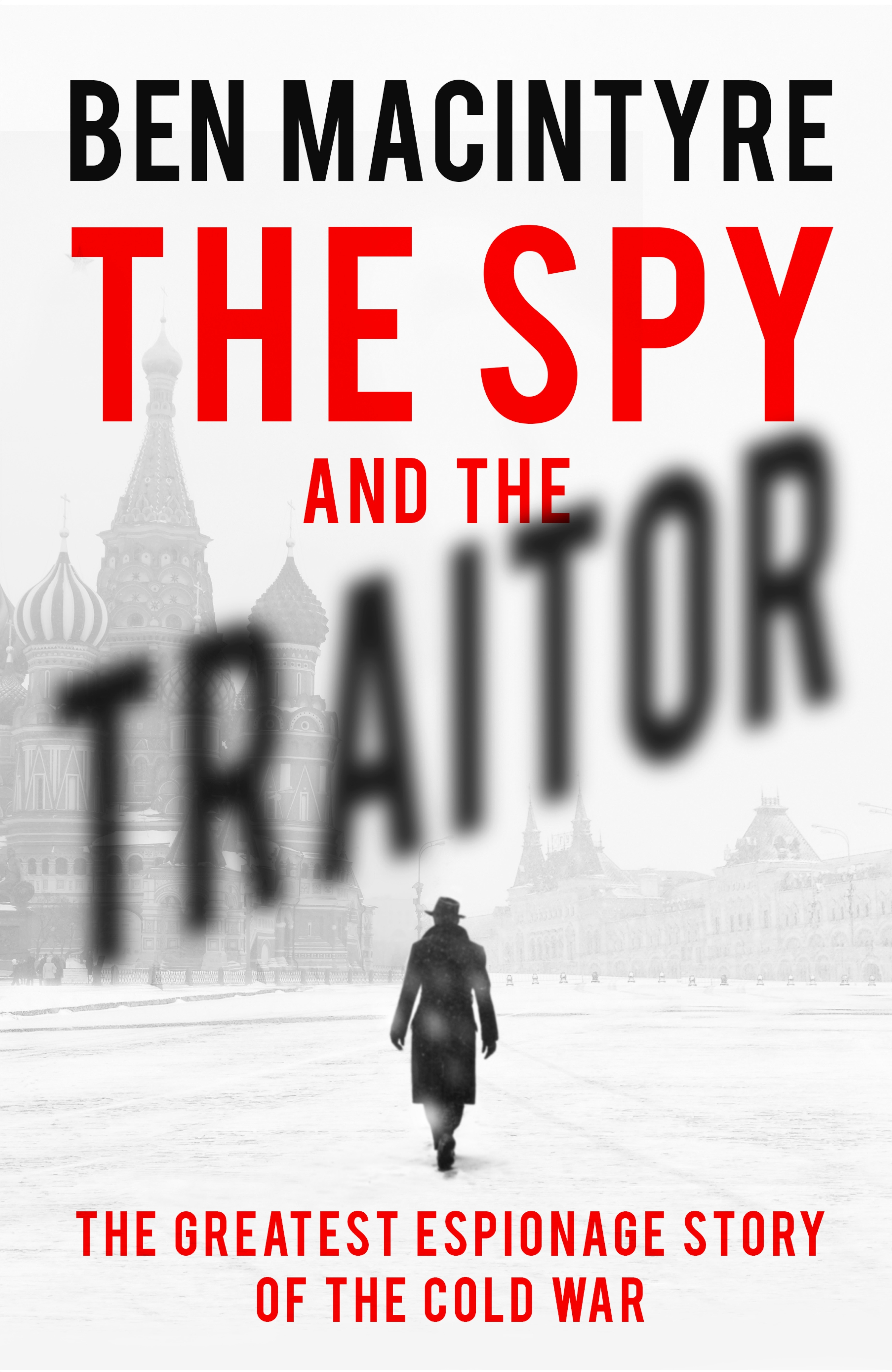 The Spy and the Traitor: The Greatest Espionage Story of the Cold War by Ben MacIntyre, ISBN: 9780241972137