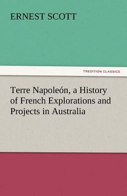 Terre Napoleón, a History of French Explorations and Projects in Australia
