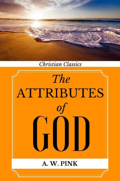 Attributes of God by Arthur W. Pink, ISBN: 9781891396489