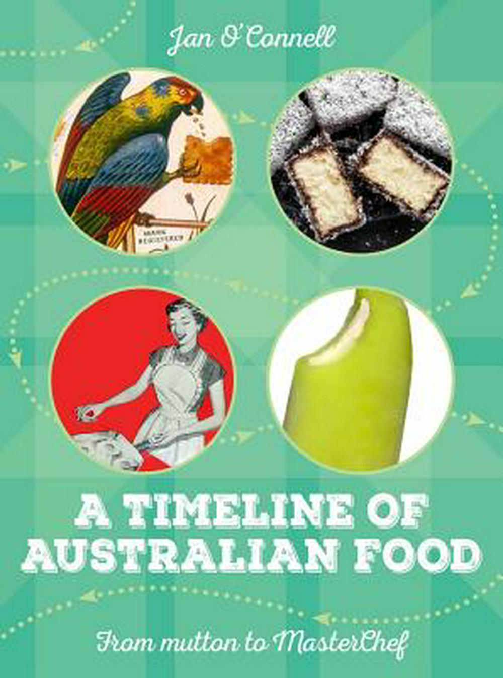 A Timeline of Australian FoodFrom Mutton to Masterchef by Jan O'Connell, ISBN: 9781742235349