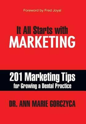 It All Starts with Marketing201 Marketing Tips for Growing a Dental Practice