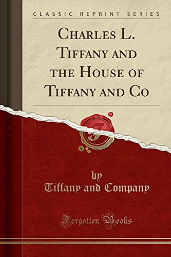 Charles L. Tiffany and the House of Tiffany and Co (Classic Reprint)