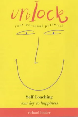 Unlock Your Personal Potential: Self-Coaching: Your Key to Happiness by Richard Bisiker, ISBN: 9781840722420
