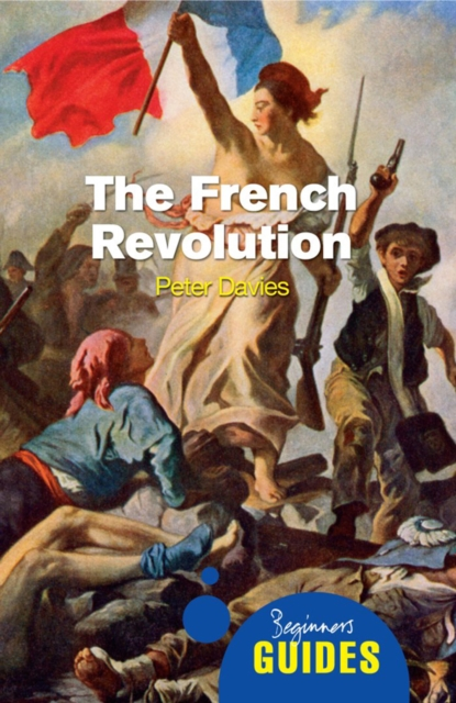 The French Revolution: A Beginner's Guide by Peter Davies, ISBN: 9781851686933