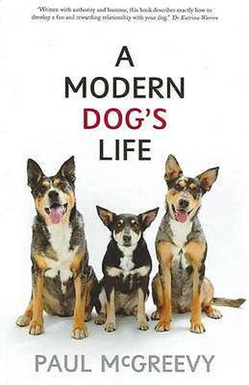 A Modern Dog's Life by Paul D. McGreevy, ISBN: 9781742231051