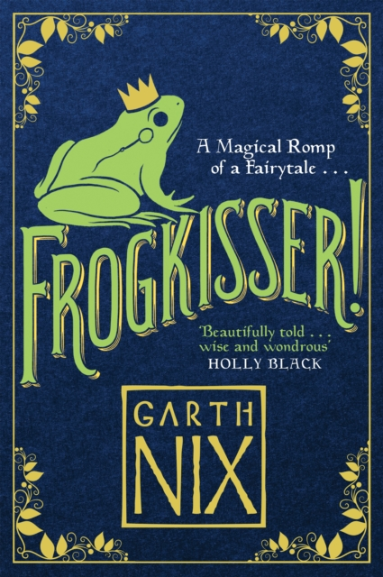 Frogkisser!: A Magical Romp of a Fairytale by Garth Nix, ISBN: 9781848126374