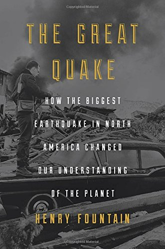 The Great Quake : How the Biggest Earthquake in North America Changed Our Understanding of the Planet by Henry Fountain, ISBN: 9781101904060