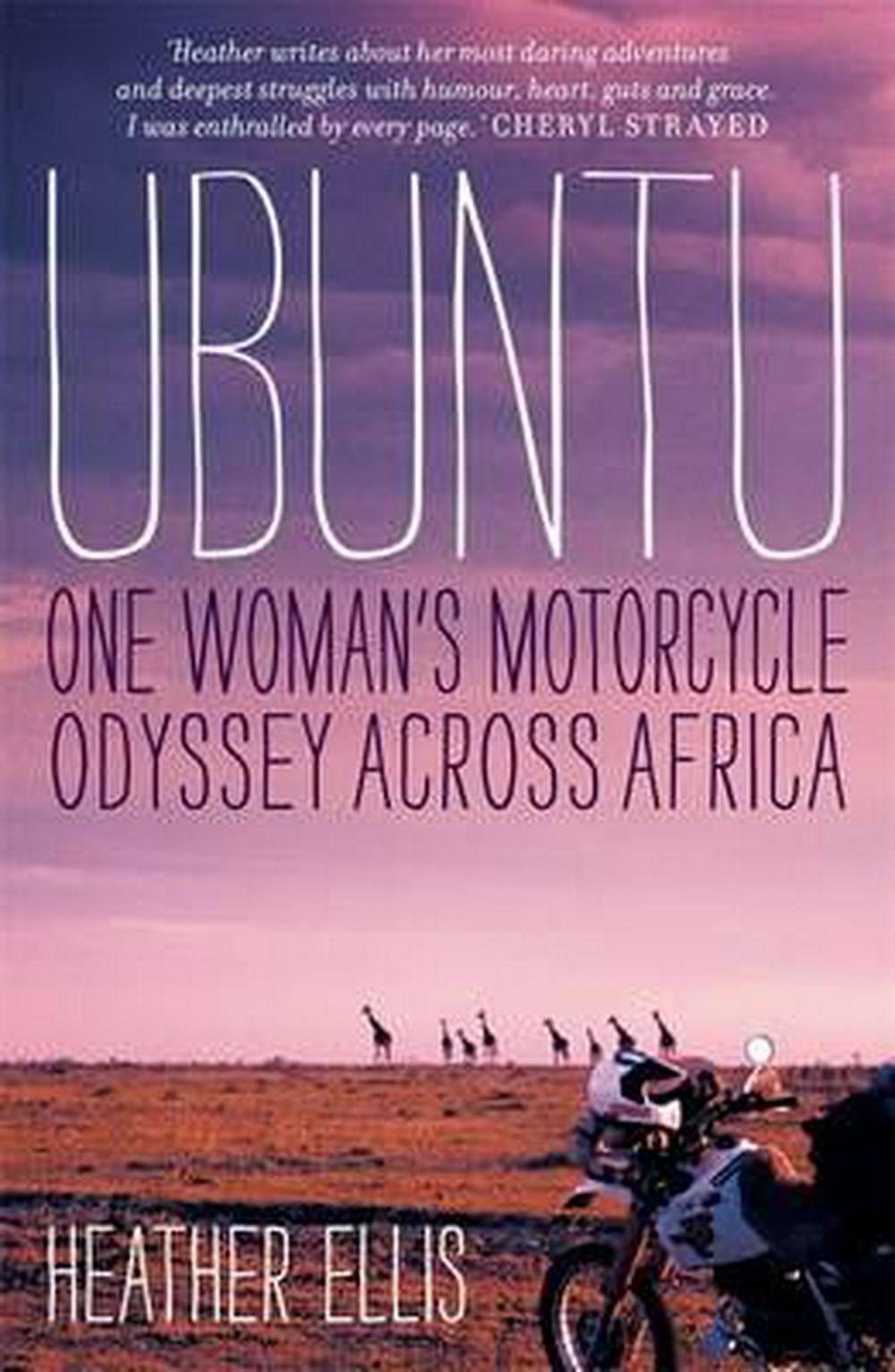 Ubuntu: One Woman's Motorcycle Odyssey Across Africa by Heather Ellis, ISBN: 9781863958202
