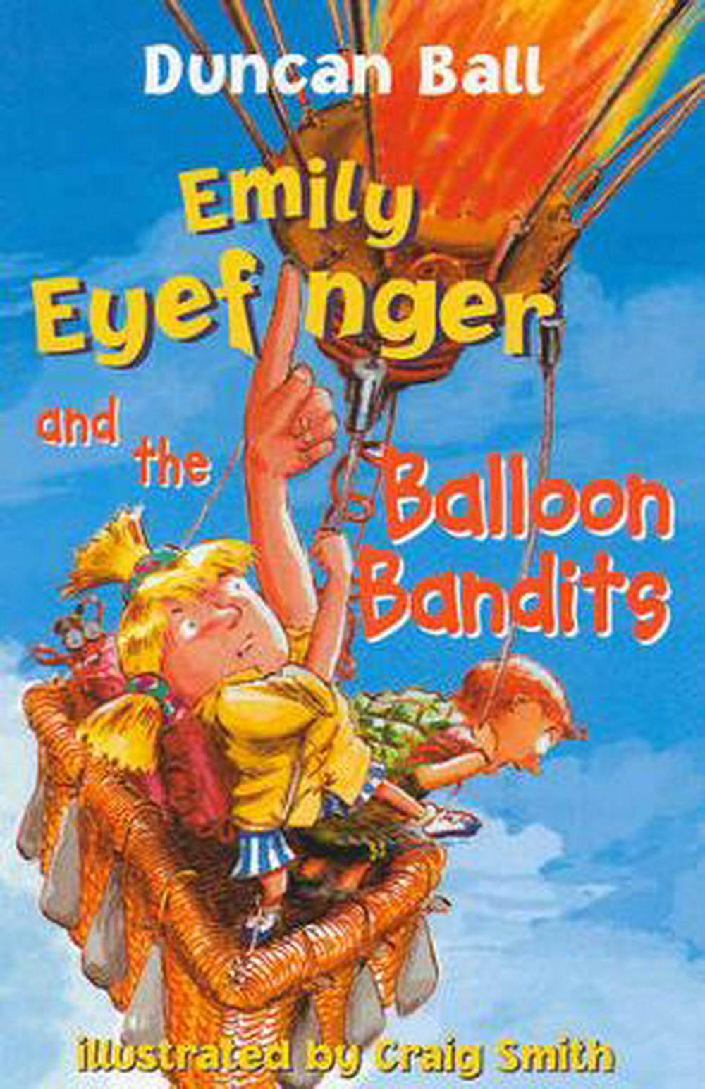 Emily Eyefinger and the Balloon Bandits by Duncan Ball, ISBN: 9780207199400
