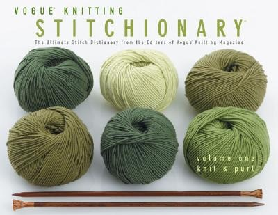 """Vogue Knitting"" Stitchionary: Knit and Purl v. 1"
