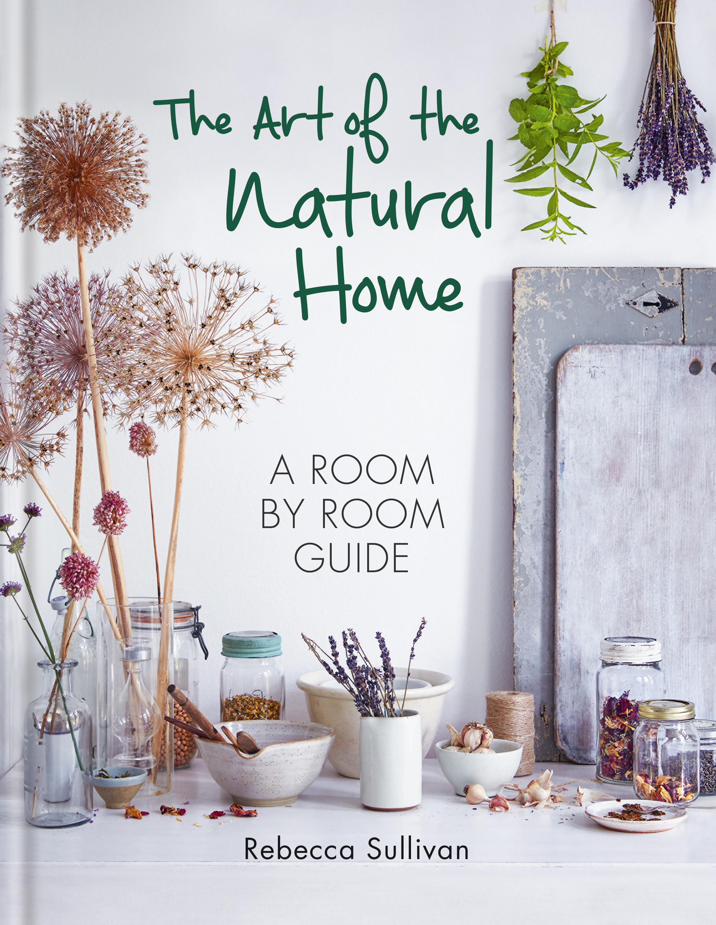 The Art of the Natural HomeA Room-by-Room Guide
