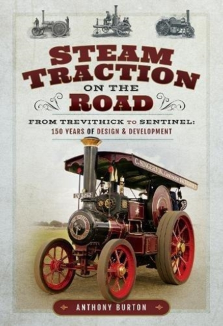 Steam Traction on the RoadFrom Trevithick to Sentinel: 150 Years of Desig...