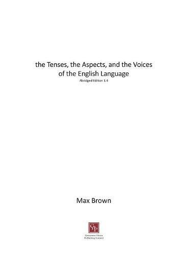 The Tenses, the Aspects, and the Voices of the English Language by Max Brown, ISBN: 9781786230409