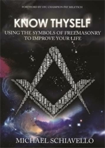 Know Thyself: Using the Symbols of Freemasonry to Improve Your Life