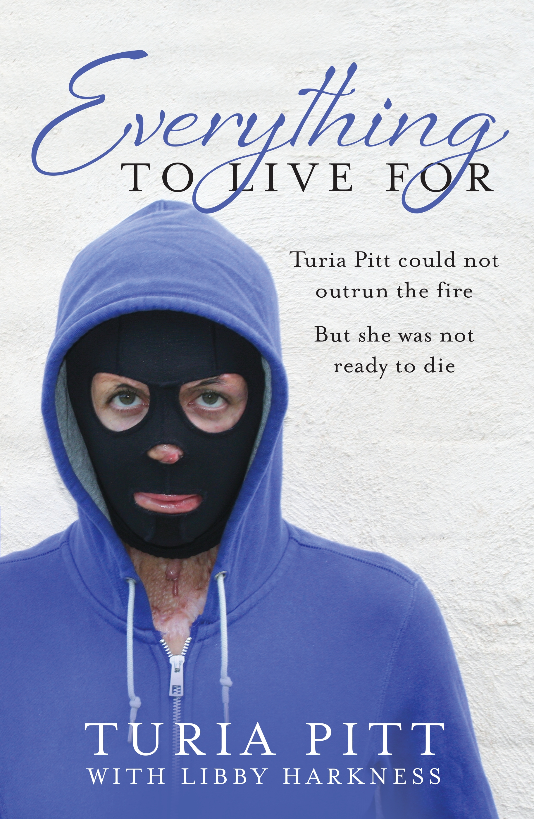 Everything to Live For: The Inspirational Story of Turia Pitt by Turia Pitt with Libby Harkness, ISBN: 9780857980267