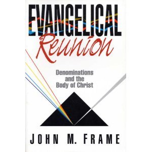 Evangelical Reunion by John M. Frame, ISBN: 9780801035609