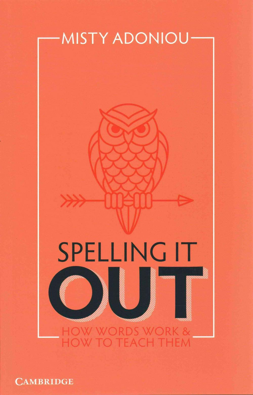 Spelling It Out: How Words Work and How to Teach Them by Misty Adoniou, ISBN: 9781107557659