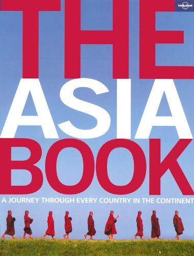 The Asia Book: A Journey Through Every Country in the Continent by Lonely Planet Staff, ISBN: 9781741046014