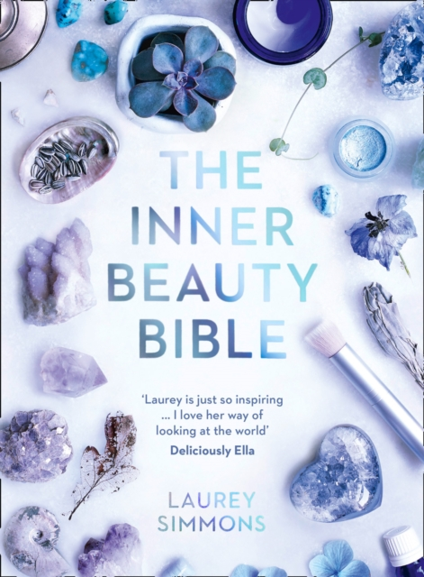 The Inner Beauty BibleMindful Rituals to Nourish Your Soul by Laurey Simmons, ISBN: 9780008196745