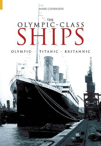The Olympic-Class Ships: Olympic, Titanic, Britannic (Revealing History)
