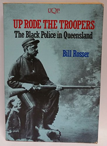 Up Rode the Troopers: The Black Police in Queensland.