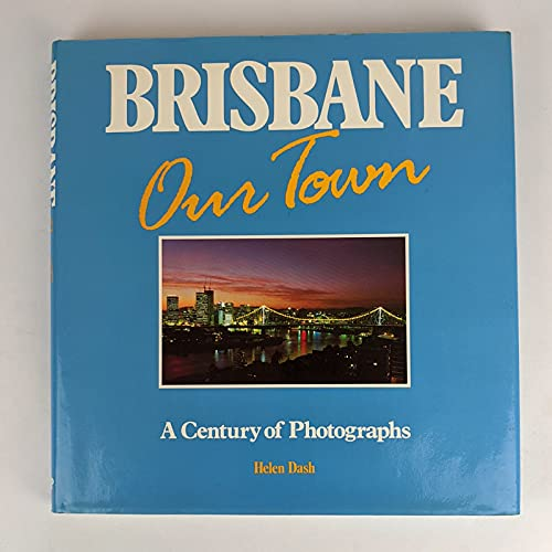 Brisbane, Our Town: A Century of Photographs