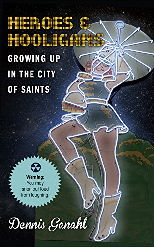 Heroes & Hooligans Growing Up in the City of Saints by Dennis Ganahl, ISBN: 9781520495354