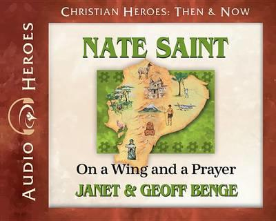 Nate Saint: On a Wing and a Prayer (Christian Heroes: Then & Now) (Audiobook) (Christian Heroes Heroes of History)