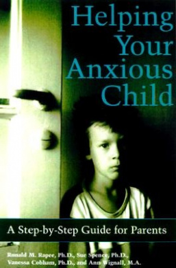 Helping Your Anxious Child by Ronald M. Rapee; Ann Wignall; Vanessa Cobham, ISBN: 9781572241916