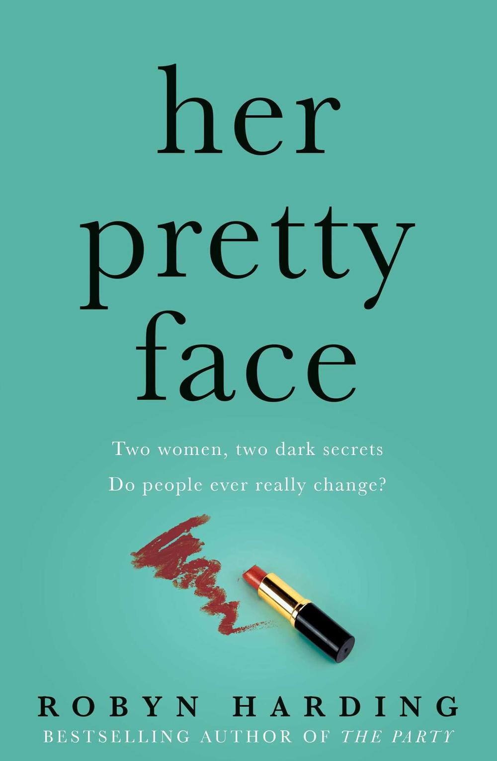 Her Pretty Face by Robyn Harding, ISBN: 9781925750935