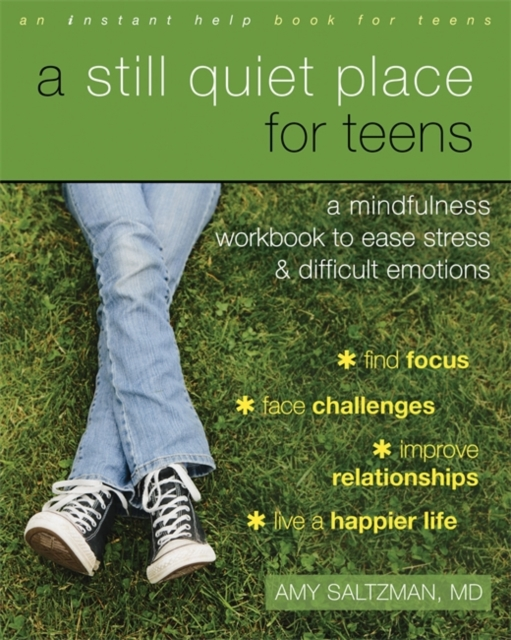A Still Quiet Place for Teens: Simple Mindfulness Practices to Ease Stress and Difficult Emotions