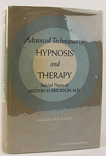 Advanced Techniques of Hypnosis and Therapy: Selected Papers of Milton H. Erickson, M.D. by milton erickson, ISBN: 9780808901693