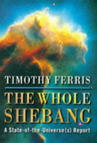The Whole Shebang by Timothy Ferris, ISBN: 9780297815181